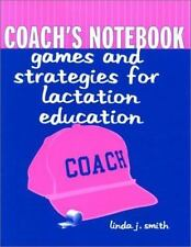 Coach's Notebook : Games and Strategies for Lactation Education by Linda J....