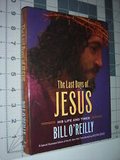 The Last Days of JESUS His Life and Times Bill O'Reilly 1st Edition/First Print