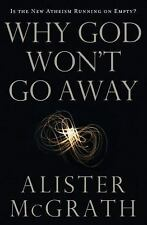 Why God Won't Go Away : Is the New Atheism Running on Empty? by Alister McGrath