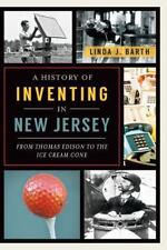 A History of Inventing in New Jersey : From Thomas Edison to the Ice Cream...