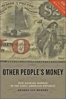 Other People's Money : How Banking Worked in the Early American Republic, Pap...