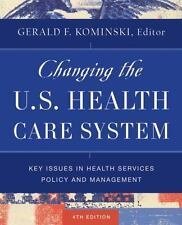 Changing the U.S. Health Care System: Key Issues in Health Services Policy and M