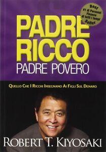 PADRE RICCO PADRE POVERO - ROBERT T. KIYOSAKI - FIGLI DENARO RICCHEZZA