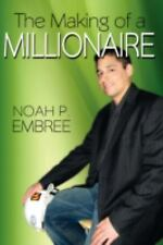 The Making of a Millionaire by Noah P. Embree (2007, Hardcover)