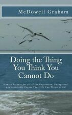 Doing the Thing You Think You Cannot Do: How to Prepare for all of the Unforesee
