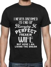 I Never Dreamed I'd End Up Marrying A Perfect Freakin' Wife T-Shirt Gift Idea