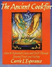 The Ancient Cookfire: How to Rejuvenate Body and Spirit Through Seasonal Foods a