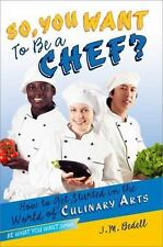 So, You Want to Be a Chef?: How to Get Started in the World of-ExLibrary