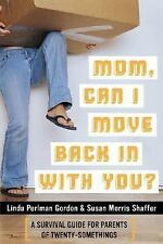 Mom, Can I Move Back In With You?: A Survival Guide for Parents of Twentysomethi