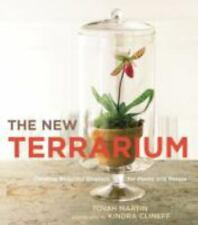 The New Terrarium : Creating Beautiful Displays for Plants and Nature by...