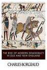 NEW The Rise of Modern Democracy in Old and New England by Charles Borgeaud