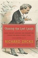 Chasing the Last Laugh: Mark Twain's Raucous and Redemptive Round-The-World Comedy Tour by Richard Zacks (Hardback, 2016)