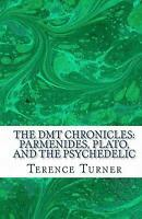 The Dmt Chronicles: Parmenides, Plato, and the Psychedelic by Terence Turner (En