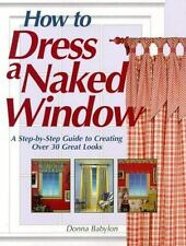 How to Dress a Naked Window by Donna Babylon (1997, Paperback)