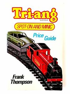 Tri-ang Spot-On and Minic Price Guide (1984) Frank Thompson Published 1984