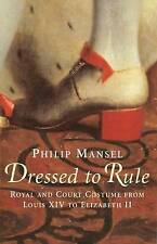 Dressed to Rule: Royal and Court Costume from Louis XIV to Elizabeth II, Very Go