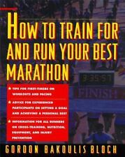 How to Train for and Run Your Best Marathon : Valuable Coaching from a...