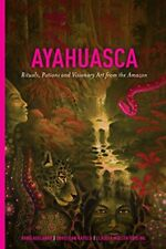 Ayahuasca: Rituals, Potions and Visionary Art from the Amazon-Arno Adelaars, Chr