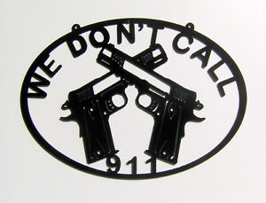 We Don't Call 911 w/ Crossed 1911 Pistols Steel Sign Metal Wall Art