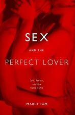 Sex and the Perfect Lover: Tao, Tantra, and the Kama Sutra (Paperback or Softbac