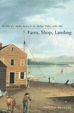 Farm, Shop, Landing: The Rise of a Market Society in the Hudson Valley, 1780–186