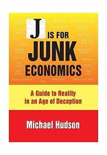J IS FOR JUNK ECONOMICS: A GUIDE TO REALITY IN AN AGE OF DECEPT... Free Shipping