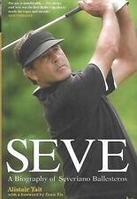 Seve: A Biography of Severiano Ballesteros by Alistair Tait