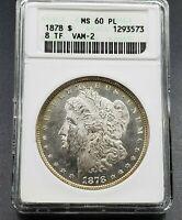 1878 P 8TF Morgan Silver Dollar Variety Coin ANACS MS60 PL PROOF LIKE VAM-2 Vam