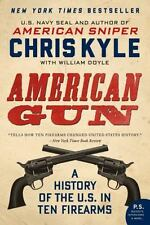 American Gun : A History of the U. S. in Ten Firearms by Chris Kyle and William…