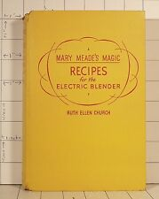 Mary Meade's Magic Recipies for the Electric Blender by Ruth Ellen Church   1227