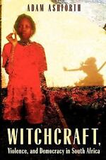 Witchcraft, Violence, and Democracy in South Africa by Adam Ashforth (2005,...
