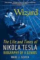 Wizard : The Life and Times of Nikola Tesla: Biography of a Genius, Paperback...