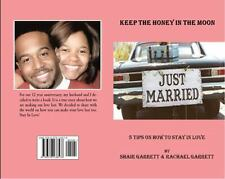 Keep the Honey in the Moon : 5 Tips on How to Stay in Love by Shair Garrett...