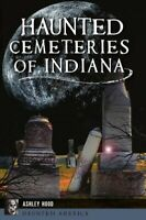 Haunted Cemeteries of Indiana, Paperback by Hood, Ashley, Brand New, Free shi...