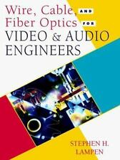 Wire, Cable, and Fiber Optics for Video and Audio Engineers by Lampen, Stephen