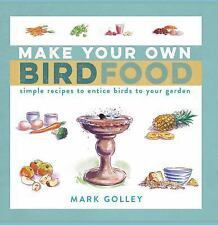 Make Your Own Bird Food : Simple Recipes to Entice Birds to Your Garden by...