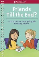 Friends till the End? : A Quiz Book for a Smart Girl's Guide: Friendship...