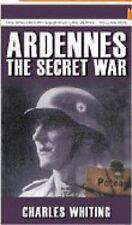 Ardennes: The Secret War (The Spellmount Siegfried Line Series)