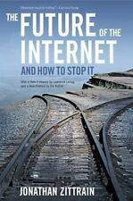 The Future of the Internet and How to Stop It by Jonathan Zittrain (2008,...