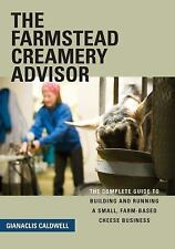 The Farmstead Creamery Advisor: The Complete Guide to Building and Running a Sma