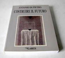 COSTRUIRE IL FUTURO   -    ANTONIO DI PIETRO  1999  EDIZIONI LARUS