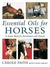 Essential Oils for Horses: A Source Book for Practitioners and Owners, Faith, Ca