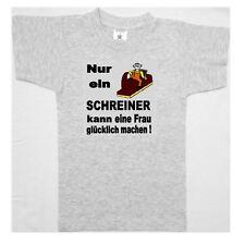 Fun T-Shirt bedruckt  Nur ein Schreiner kann eine Frau ....