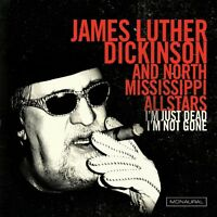 JAMES LUTHER DICKINSON - I'M JUST DEAD I'M NOT GONE AND NORTH CD NEU