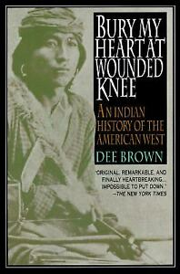 Bury My Heart at Wounded Knee : Indian History of the American West
