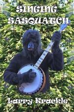 Singing Sasquatch by Larry Krackle (2015, Paperback)