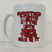 EVERYTHING TASTES BETTER WITH BORDER TERRIER HAIR IN Novelty Printed Mug Gift