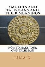 Amulets and Talismans and Their Meanings : How to Make Your Own Talisman! by...