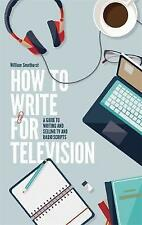 How To Write For Television 7th Edition: A guide to writing and selling TV...