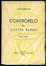 BARTOLINI Luigi, Contropelo alla vostra barba. Libreria Palmaverde, 1953